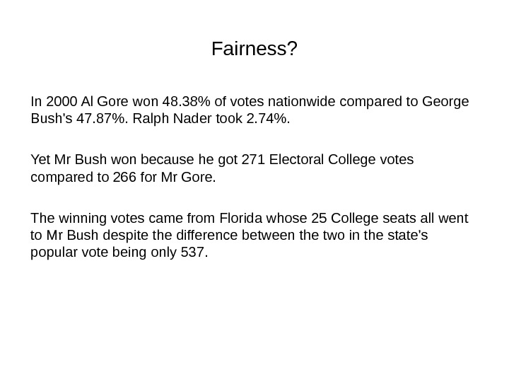 Fairness? In 2000 Al Gore won 48. 38 of votes nationwide compared to George Bush's 47.