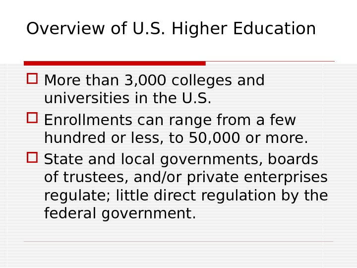 Overview of U. S. Higher Education More than 3, 000 colleges and universities in the U.