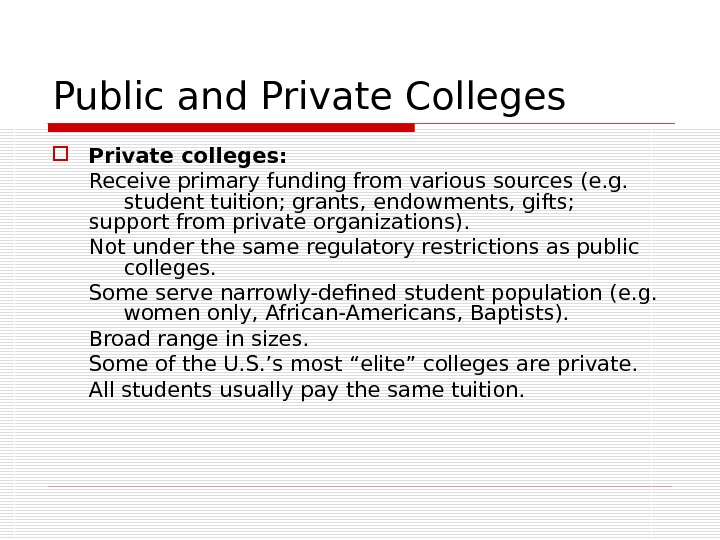 Public and Private Colleges Private colleges: Receive primary funding from various sources (e. g.  student