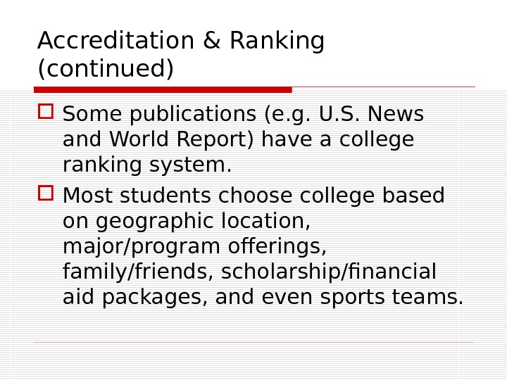 Accreditation & Ranking (continued) Some publications (e. g. U. S. News and World Report) have a