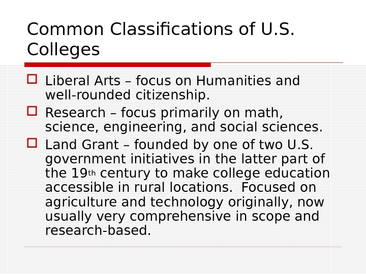 Common Classifications of U. S.  Colleges Liberal Arts – focus on Humanities and well-rounded citizenship.