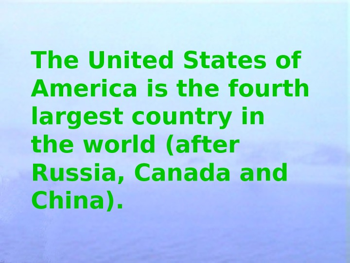 The United States of America is the  fourth largest country in the world  (after