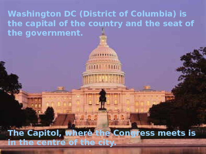 Washington DC (District of Columbia) is the capital of the country and the seat of the