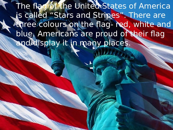 "The flag of the United States of America is called ""Stars and Stripes"". There are three"