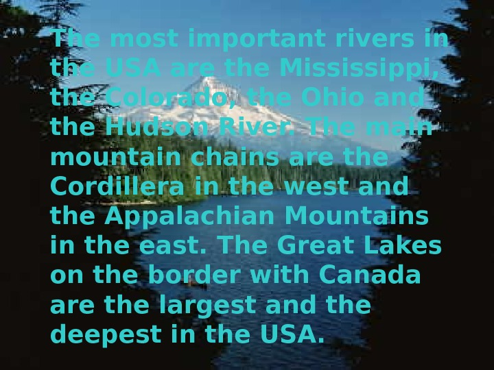 The most important rivers in the USA are the Mississippi,  the Colorado, the Ohio and