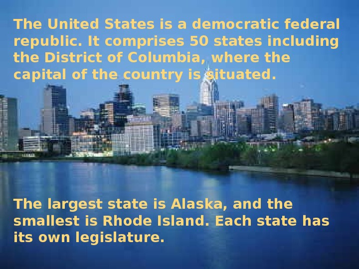 The United States is a democratic federal republic. It comprises 50 states including the District of