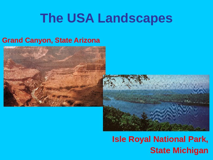 The USA Landscapes Grand Canyon, State Arizona  Isle Royal National Park,  State