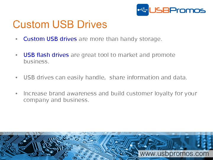 • Custom USB drives are more than handy storage.  • USB flash drives are