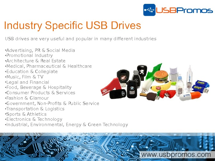 USB drives are very useful and popular in many different industries • Advertising, PR & Social