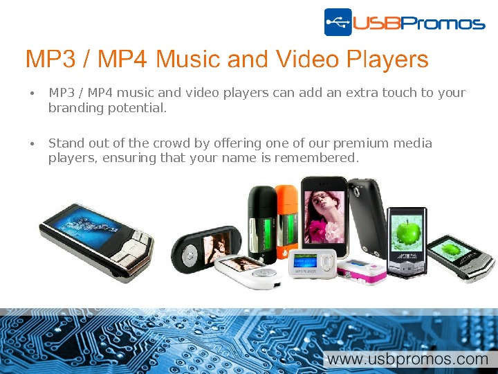 • MP 3 / MP 4 music and video players can add an extra touch