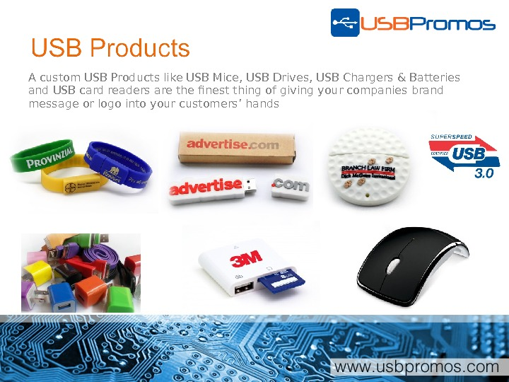 A custom USB Products like USB Mice, USB Drives, USB Chargers & Batteries and USB card