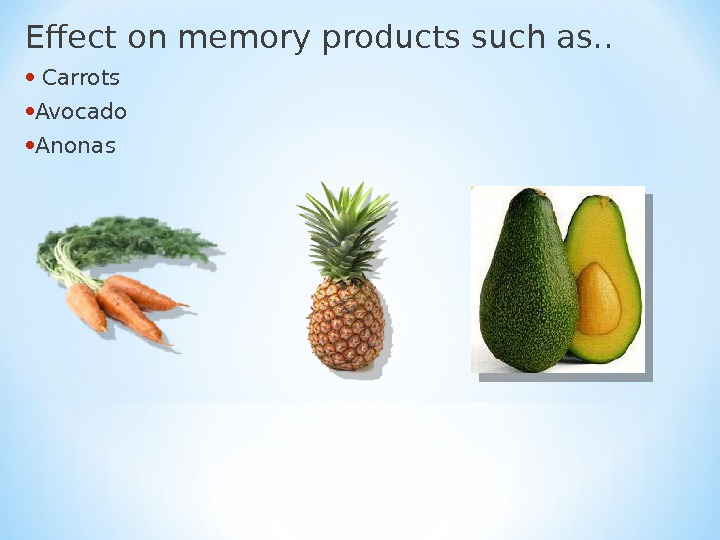 Effect on memory products such as. .  •  Carrots • Avocado • Anonas