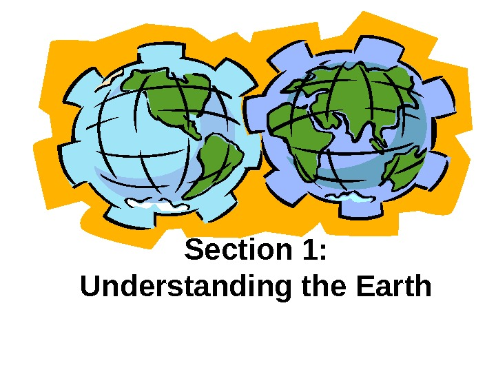 Section 1: Understanding the Earth