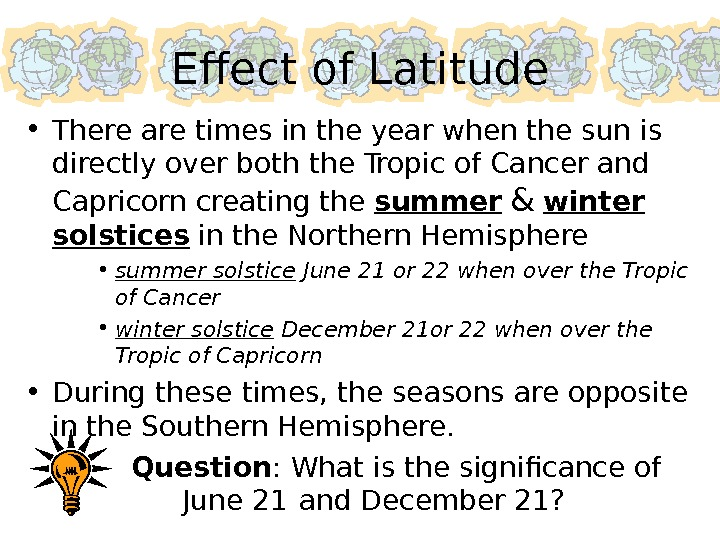 Effect of Latitude • There are times in the year when the sun is directly over