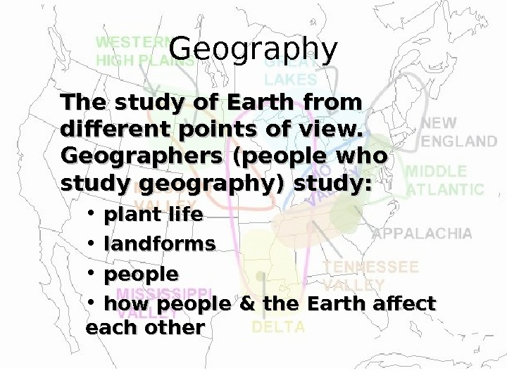 Geography The study of Earth from different points of view.  Geographers (people who study geography)