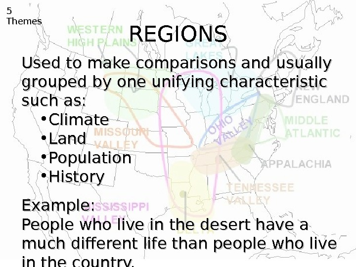 REGIONS 5 5 Themes Used to make comparisons and usually grouped by one unifying characteristic such