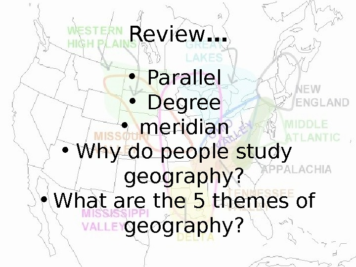 Review … • Parallel • Degree • meridian • Why do people study geography?  •