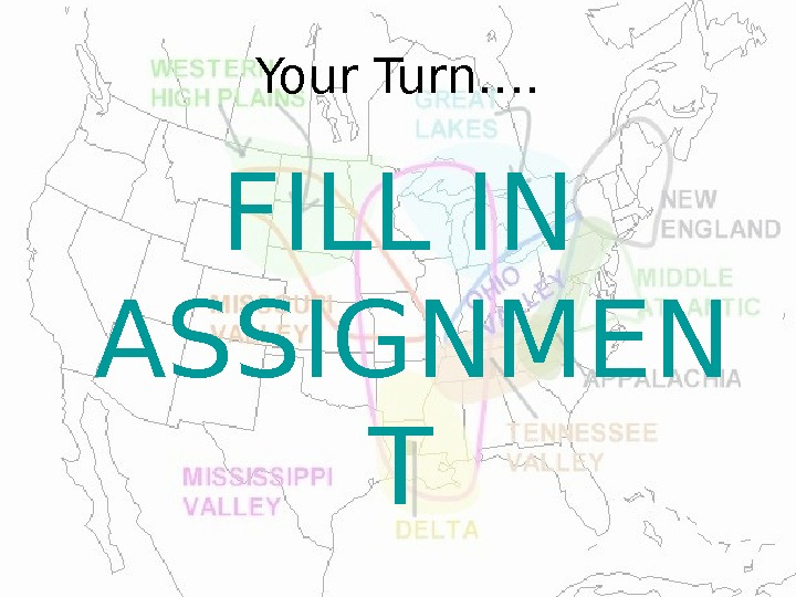 Your Turn…. FILL IN ASSIGNMEN T