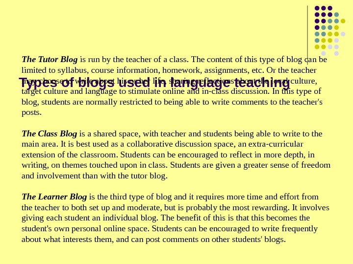 Types of blogs used in language teaching The Tutor Blog is run by the teacher of