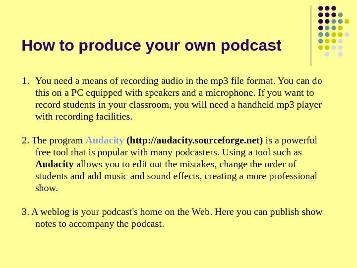 How to produce your own podcast 1. You need a means of recording audio in the