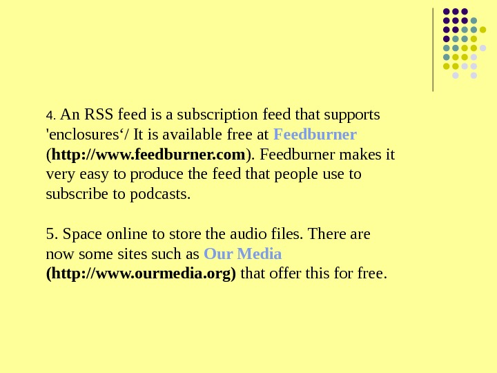 4.  An RSS feed is a subscription feed that supports 'enclosures'/ It is available free