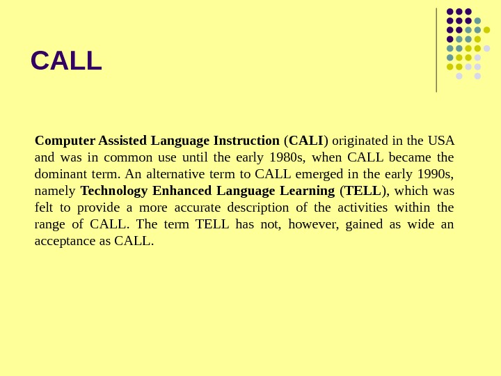 CALL Computer Assisted Language Instruction ( CALI ) originated in the USA and was in common