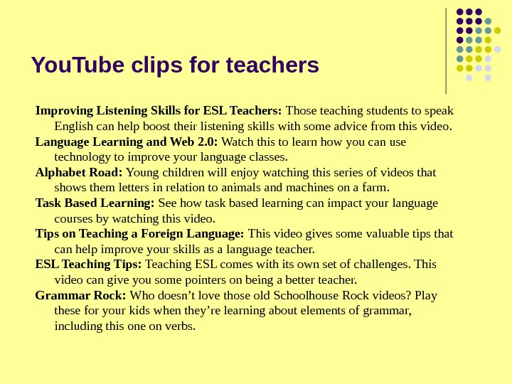 You. Tube clips for teachers Improving Listening Skills for ESL Teachers:  Those teaching students to