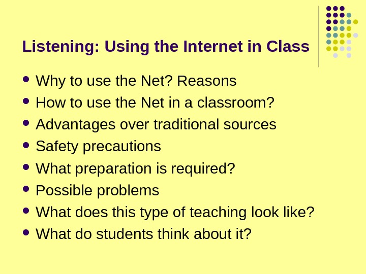 Listening: Using the Internet in Class Why to use the Net? Reasons How to use the