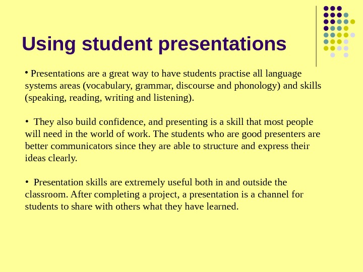 Using student presentations •  Presentations are a great way to have students practise all language