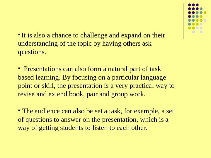 •  It is also a chance to challenge and expand on their understanding of