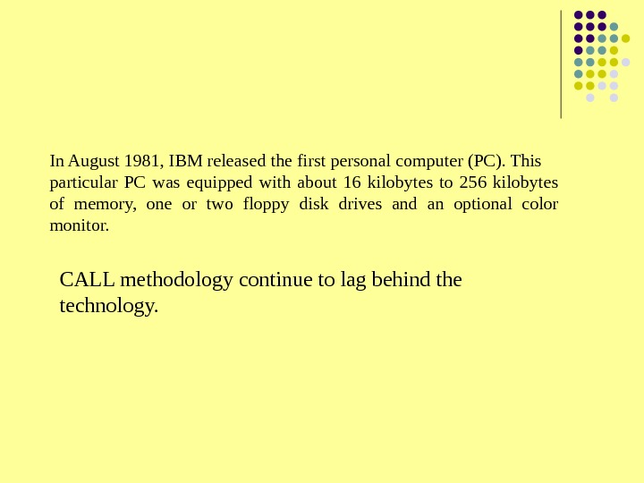 In August 1981, IBM released the first personal computer (PC). This particular PC was equipped with