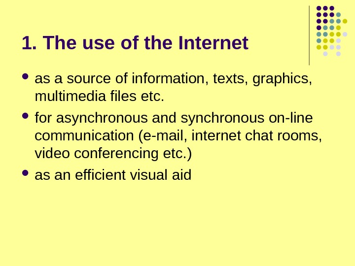 1. The use of the Internet as a source of information, texts, graphics,  multimedia files