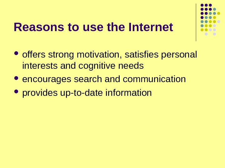 Reasons to use the Internet offers strong motivation, satisfies personal interests and cognitive needs encourages search