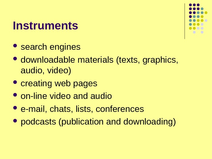 Instruments  search engines downloadable materials (texts, graphics,  audio, video) creating web pages  on-line