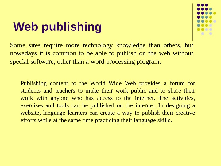 Web publishing Some sites require more technology knowledge than others,  but nowadays it is common