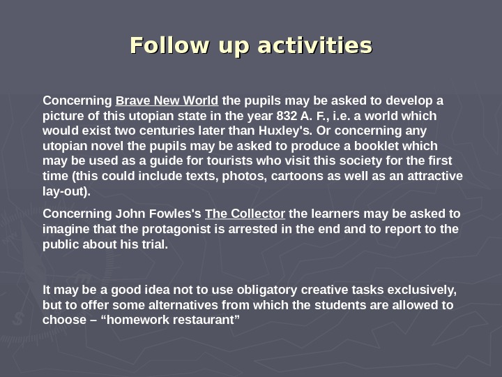 Follow up activities Concerning Brave New World the pupils may be asked to develop a picture