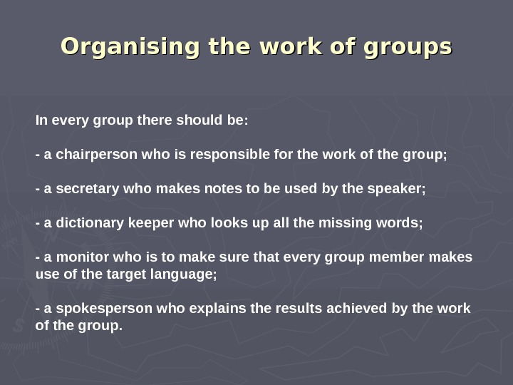 Organising the work of groups In every group there should be : - a chairperson who