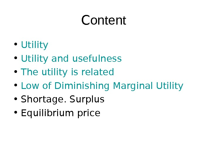 C ontent  • Utility and usefulness • The utility is related • Low of Diminishing