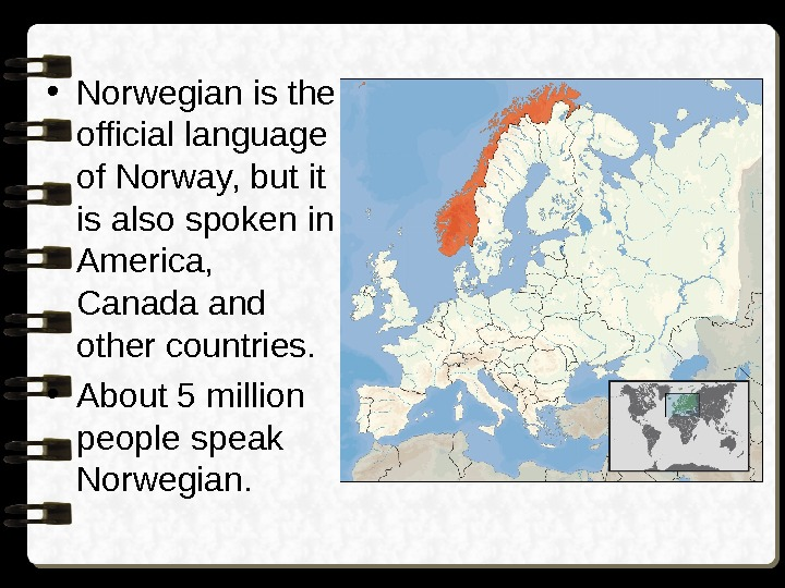 • Norwegian is the official language of Norway, but it is also spoken in