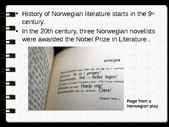 • History of Norwegian literature starts in the 9 th  century.  •