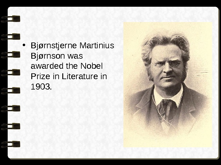 • Bjørnstjerne Martinius Bjørnson was awarded the Nobel Prize in Literature in 1903.