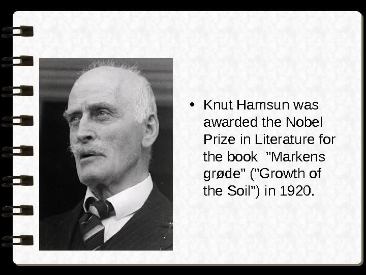 • Knut Hamsun was awarded the Nobel Prize in Literature for the book Markens