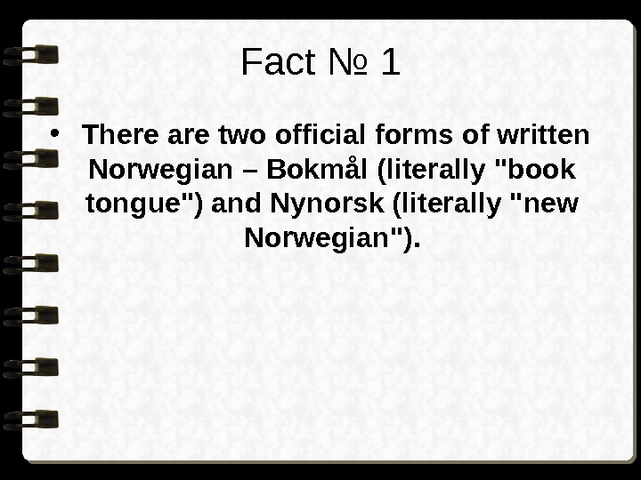 Fact № 1 •  There are two official forms of written Norwegian –