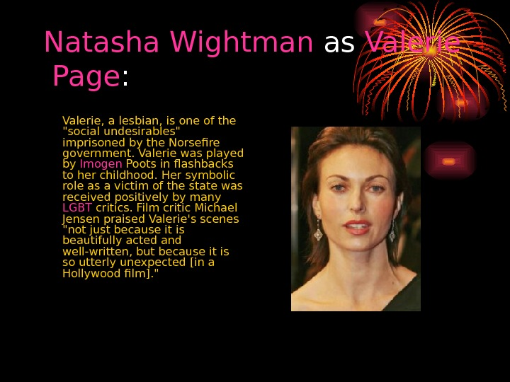 Natasha  Wightman as Valerie  Page :  Valerie, a lesbian , is