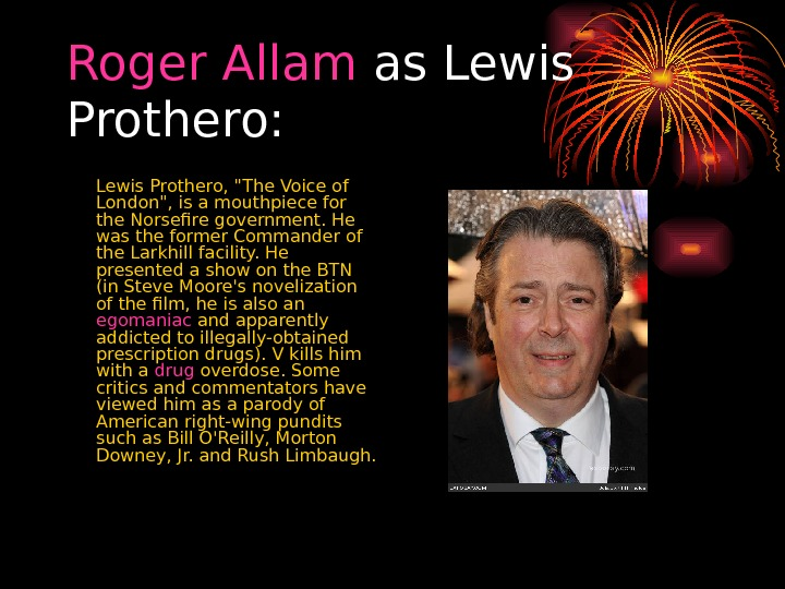 Roger  Allam as Lewis Prothero:  Lewis Prothero, The Voice of London, is