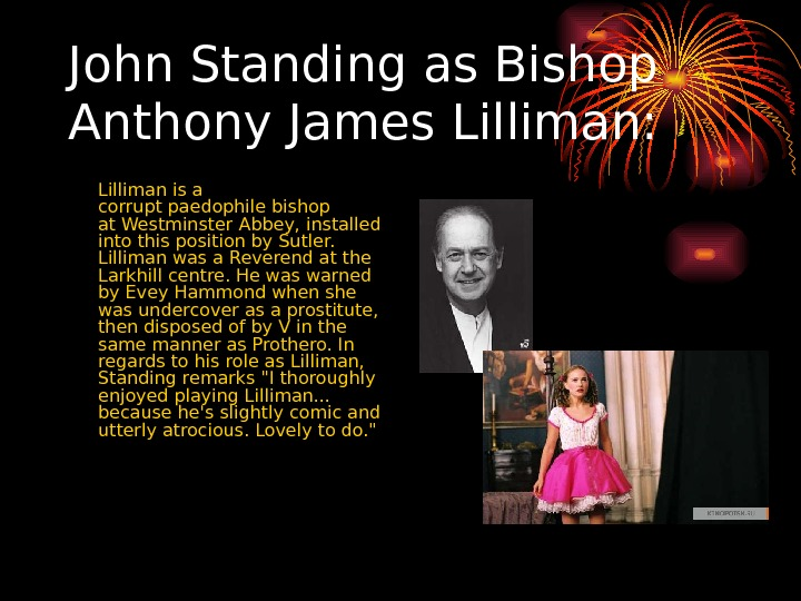 John Standingas Bishop Anthony James Lilliman: Lilliman is a corruptpaedophilebishop at. Westminster Abbey, installed