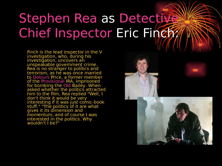 Stephen  Rea as Detective  Chief  Inspector Eric Finch:  Finch is