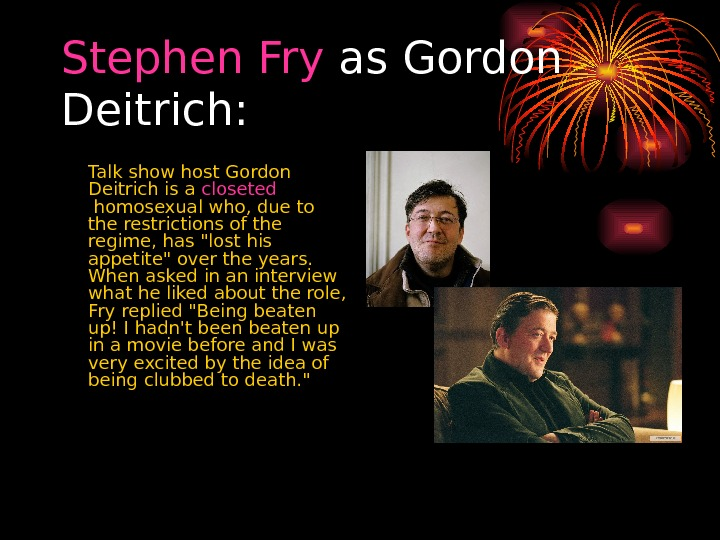 Stephen  Fry as Gordon Deitrich:  Talk show host Gordon Deitrich is a