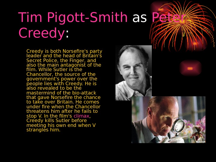 Tim  Pigott-Smith as Peter  Creedy :  Creedy is both Norsefire's party