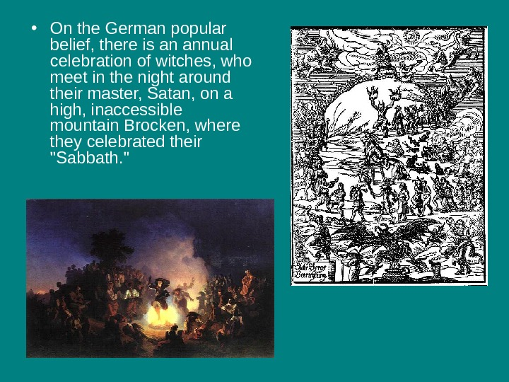 • On the German popular belief, there is an annual celebration of witches, who